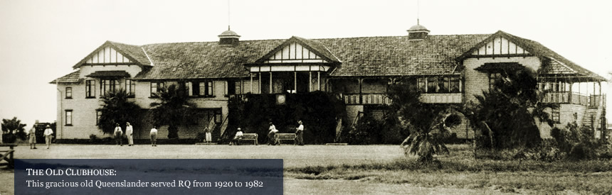 The Old Clubhouse: This gracious old Queenslander served RQ from 1920 to 1982.